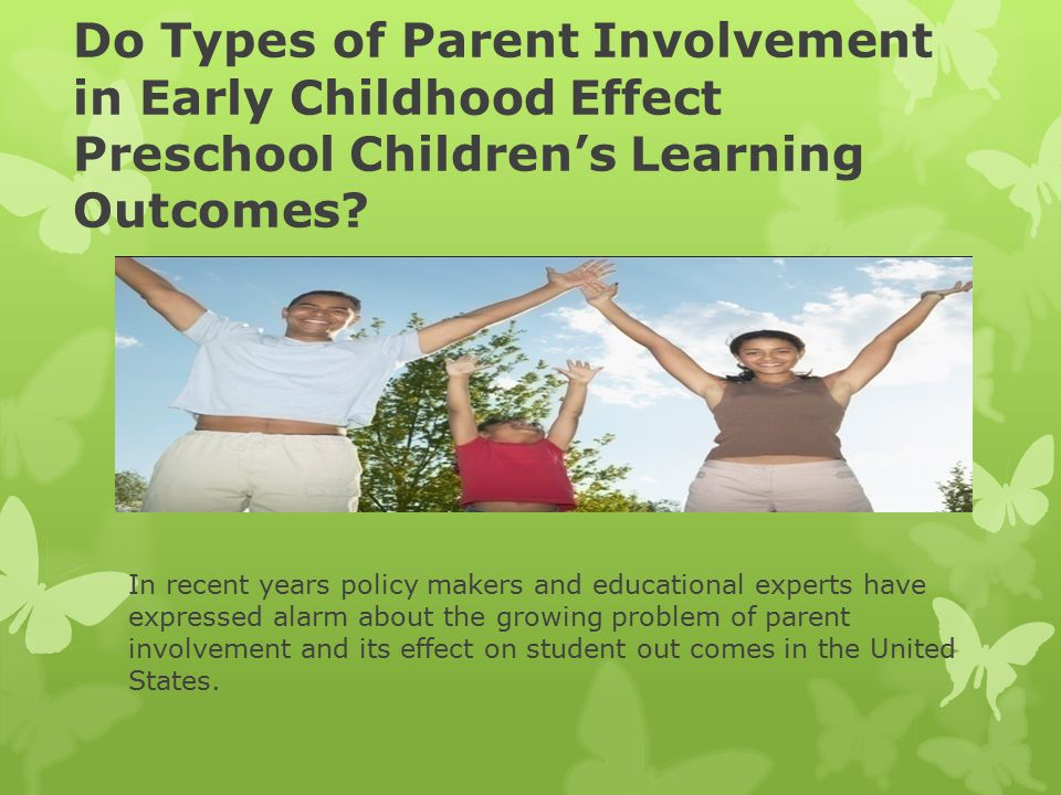 Do Types of Parent Involvement in Early Childhood Effect Preschool Children's Learning Outcomes