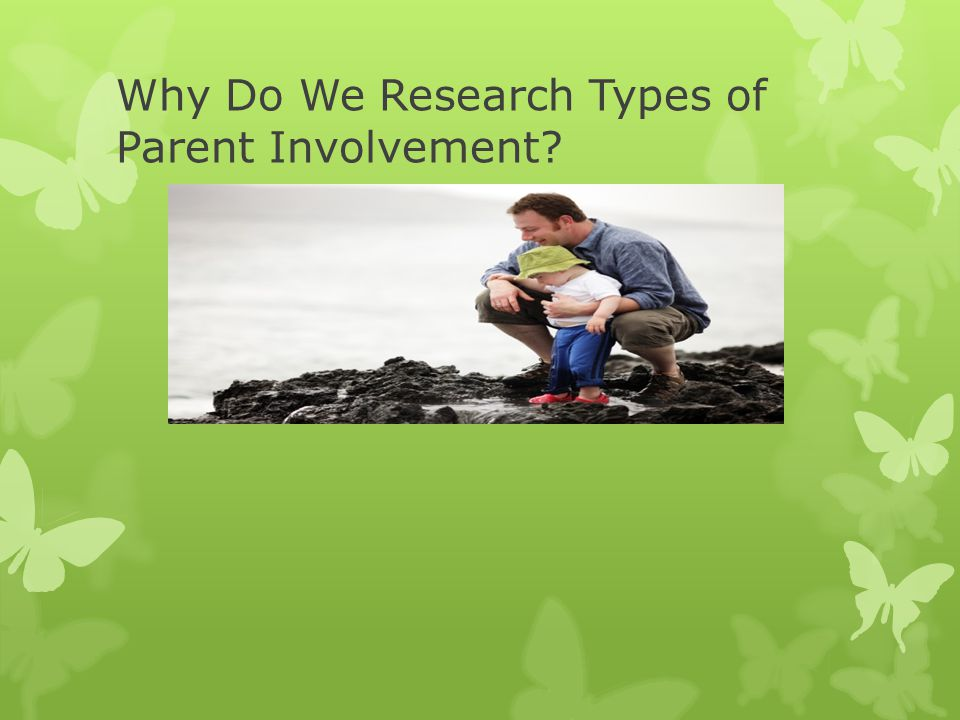 Why Do We Research Types of Parent Involvement