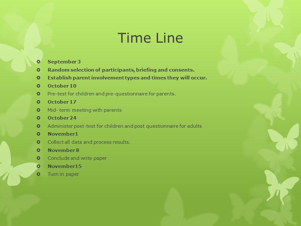 Time Line September 3. Random selection of participants, briefing and consents. Establish parent involvement types and times they will occur.
