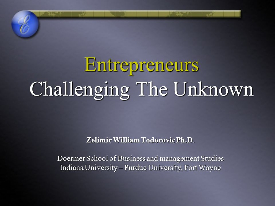 Entrepreneurs Challenging The Unknown
