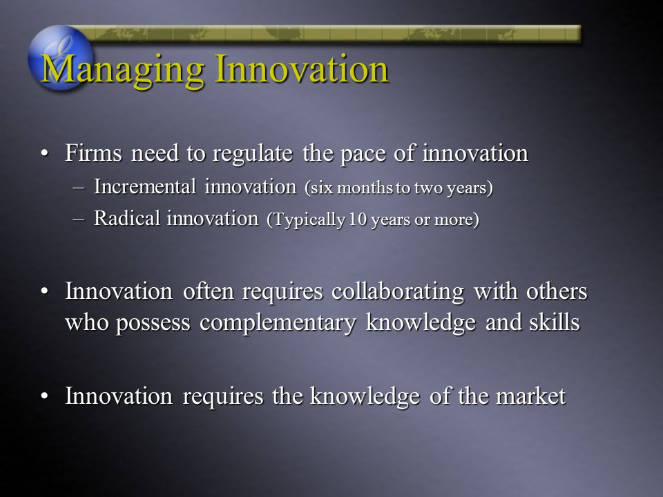 Managing Innovation Firms need to regulate the pace of innovation