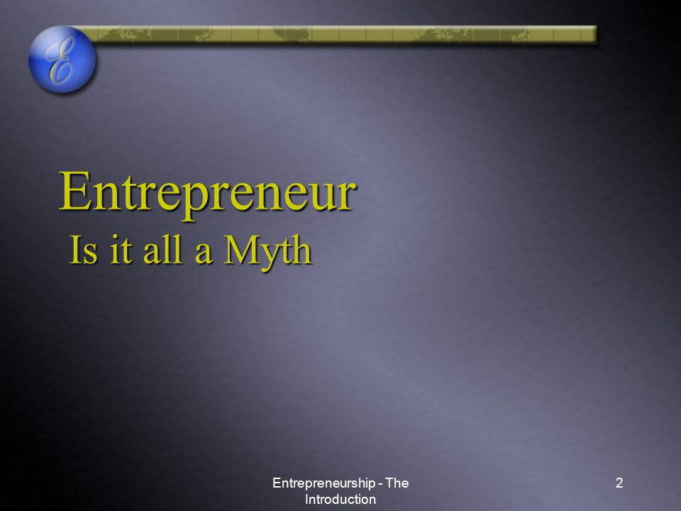 Entrepreneur Is it all a Myth