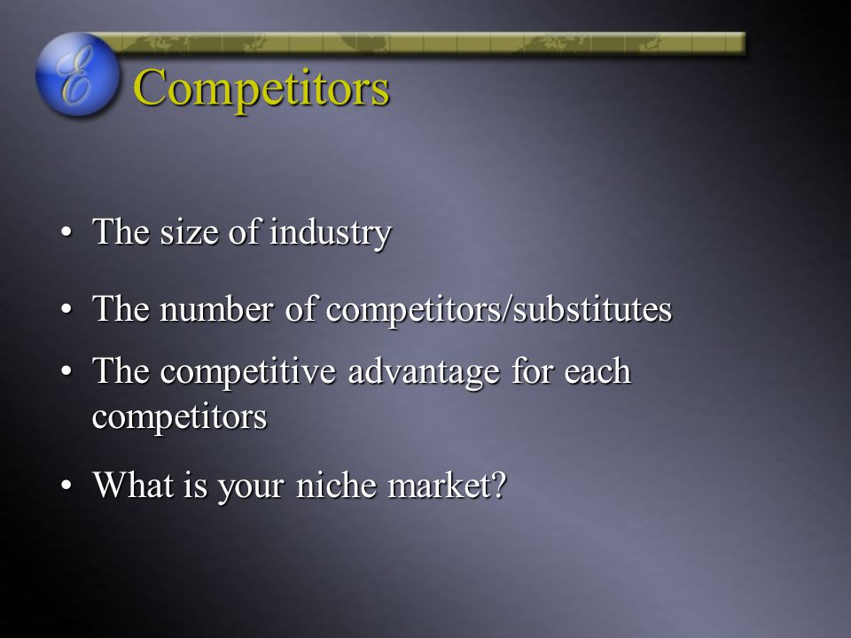 Competitors The size of industry The number of competitors/substitutes