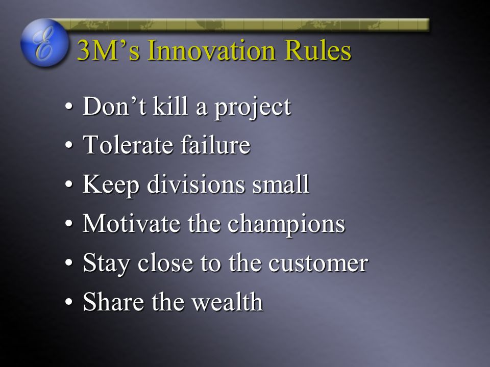 3M's Innovation Rules Don't kill a project Tolerate failure