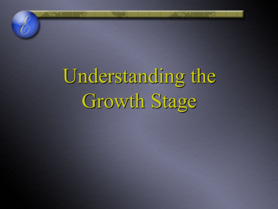 Understanding the Growth Stage