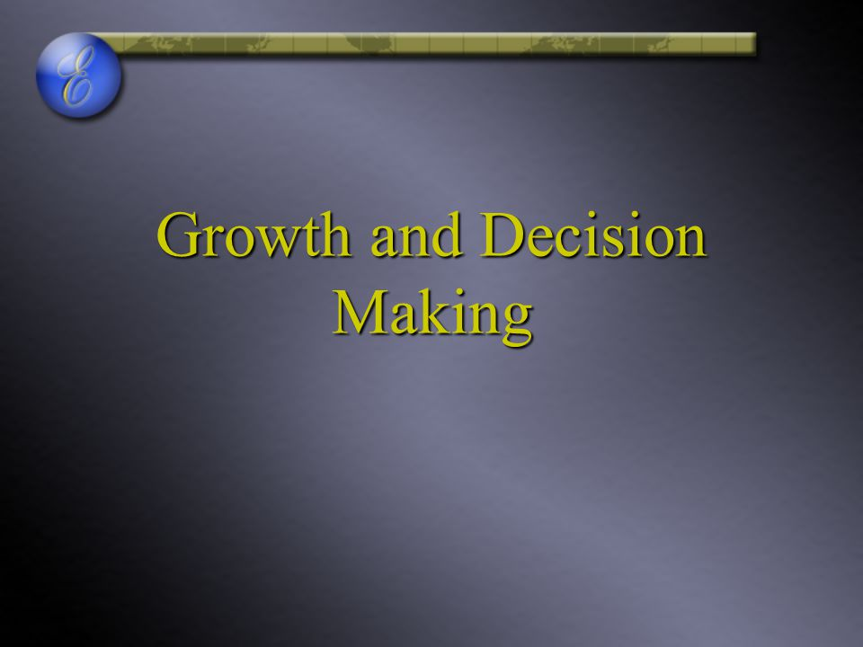 Growth and Decision Making