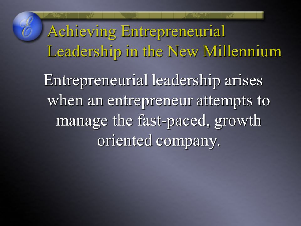 Achieving Entrepreneurial Leadership in the New Millennium