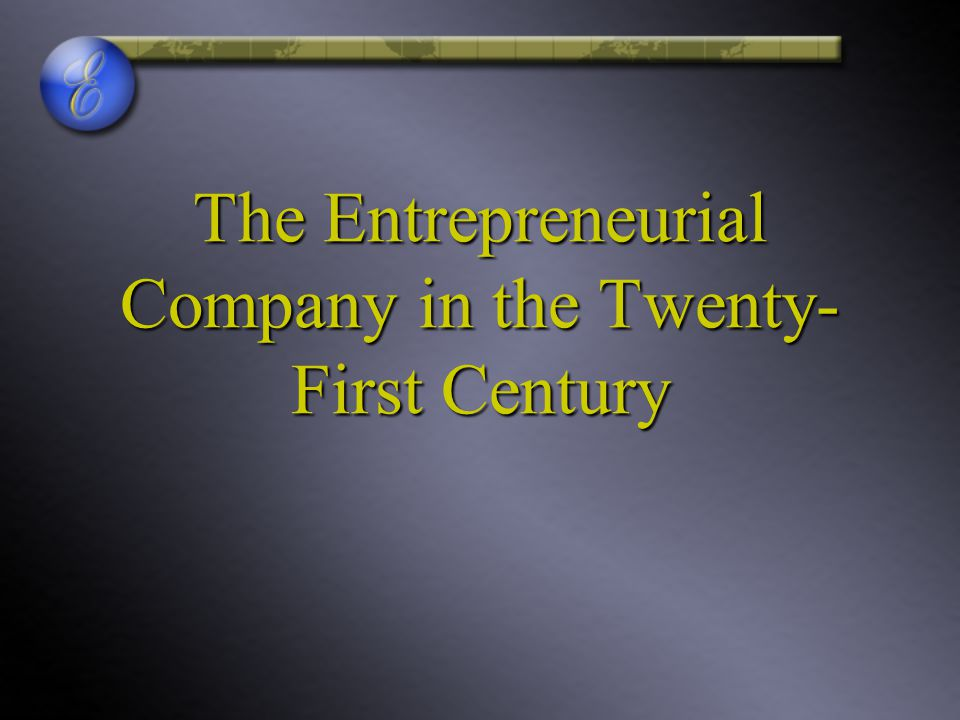 The Entrepreneurial Company in the Twenty-First Century