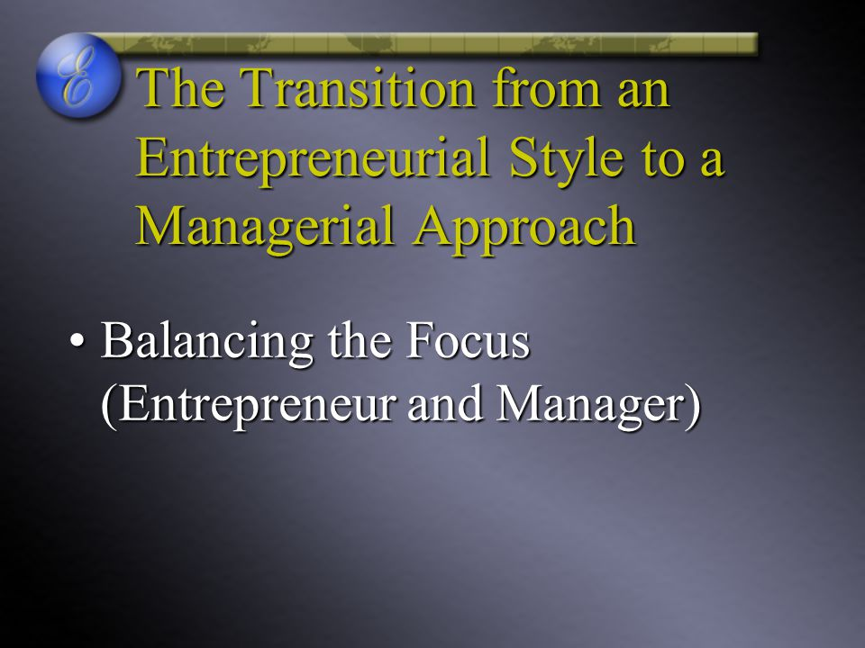 The Transition from an Entrepreneurial Style to a Managerial Approach