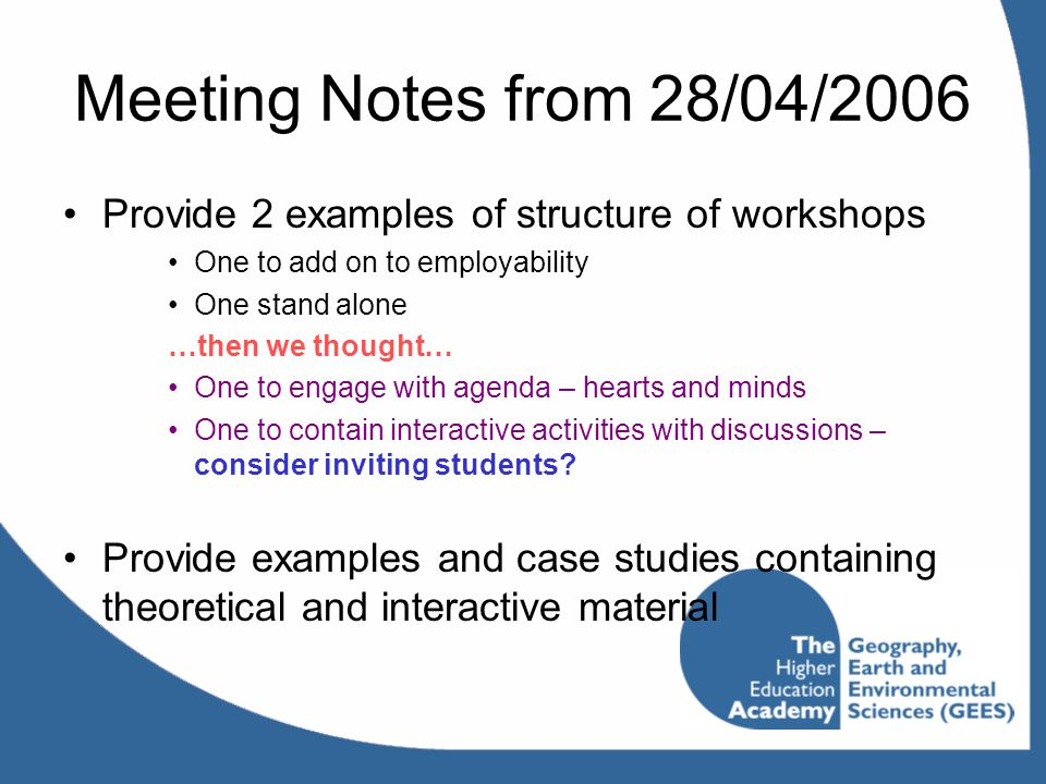 Meeting Notes from 28/04/2006 Provide 2 examples of structure of workshops. One to add on to employability.