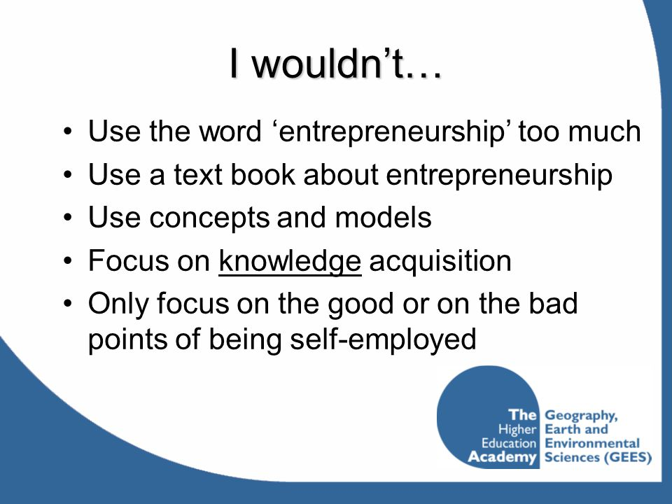 I wouldn't… Use the word 'entrepreneurship' too much
