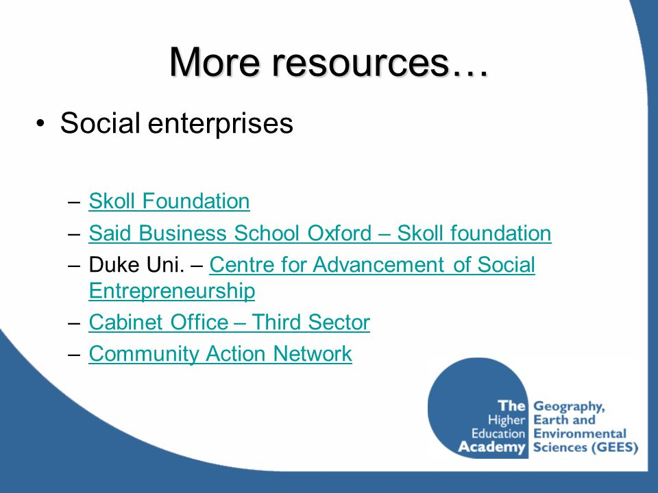 More resources… Social enterprises Skoll Foundation