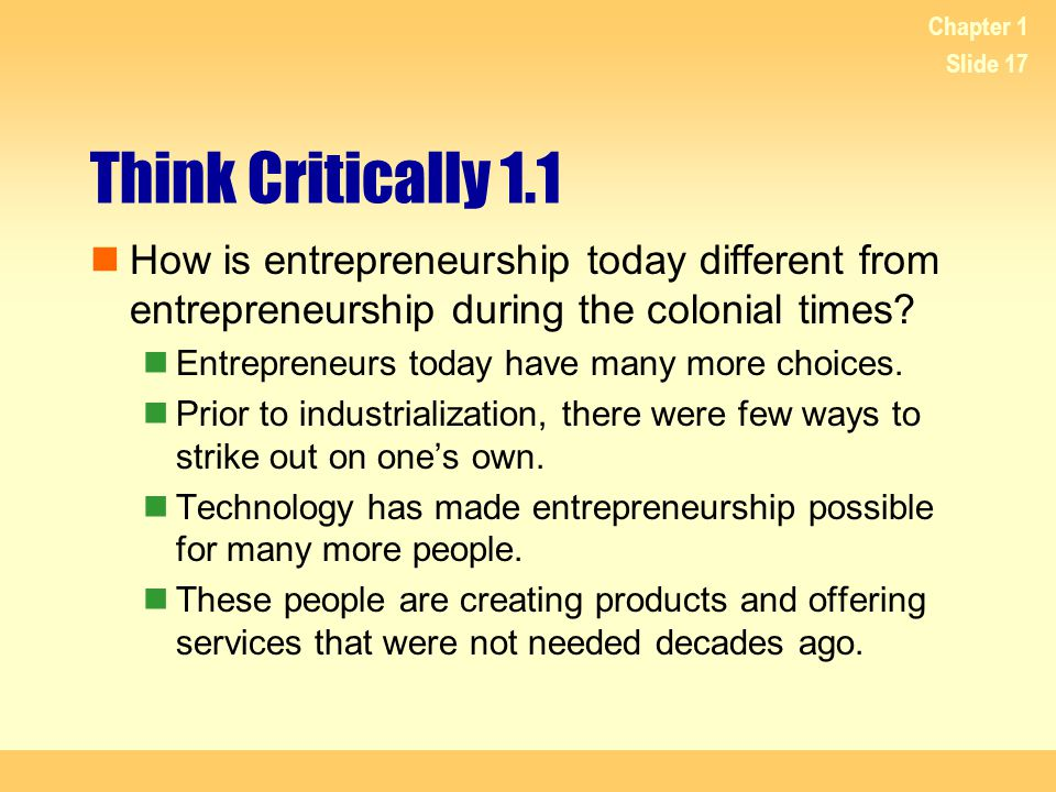 Chapter 1 Think Critically 1.1. How is entrepreneurship today different from entrepreneurship during the colonial times