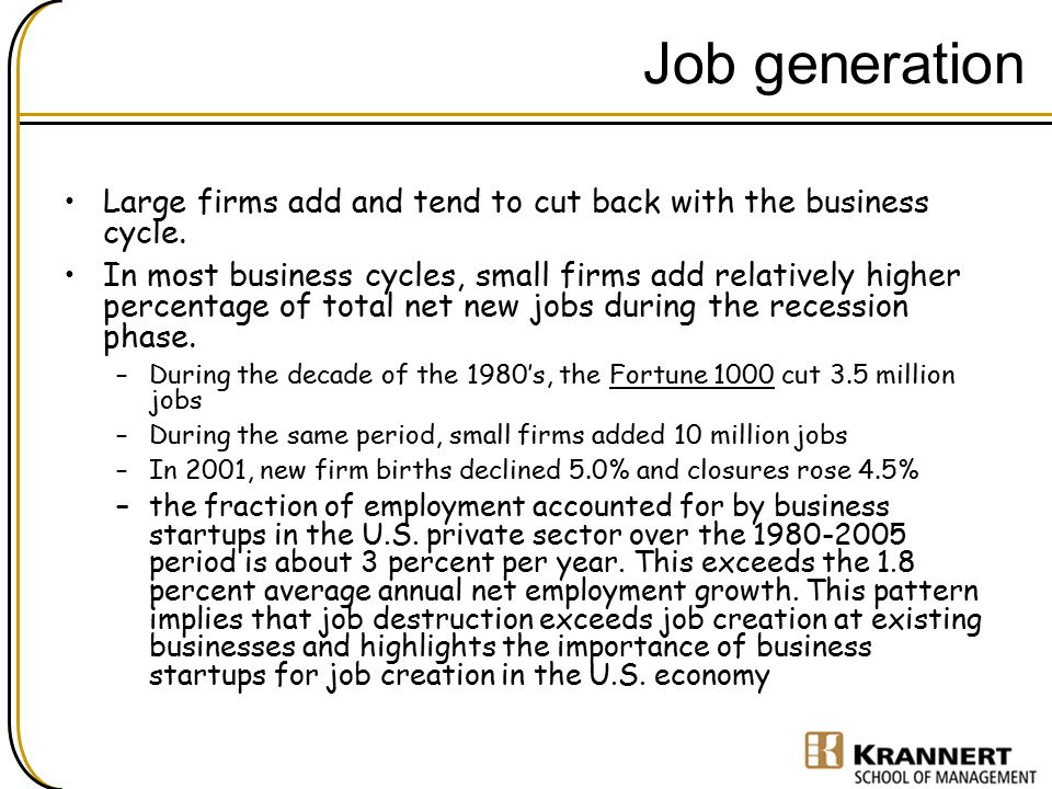 Job generation Large firms add and tend to cut back with the business cycle.