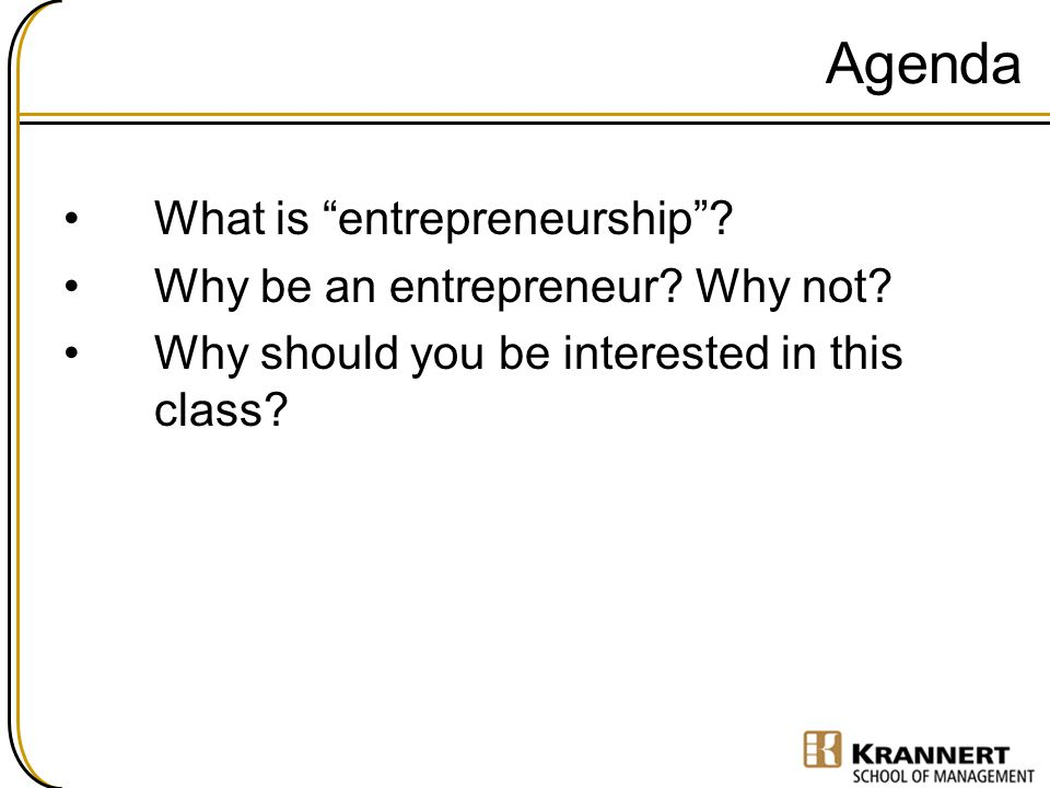 Agenda What is entrepreneurship Why be an entrepreneur Why not
