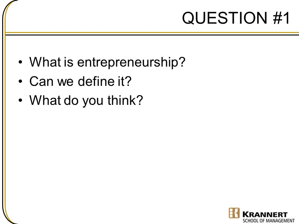 QUESTION #1 What is entrepreneurship Can we define it