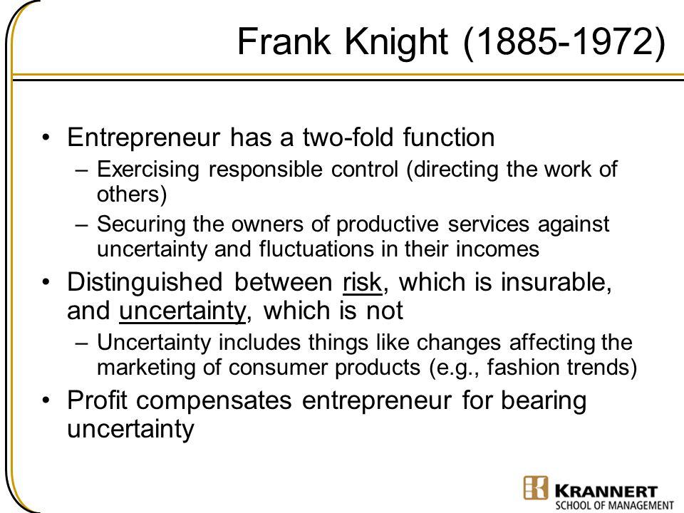 Frank Knight (1885-1972) Entrepreneur has a two-fold function