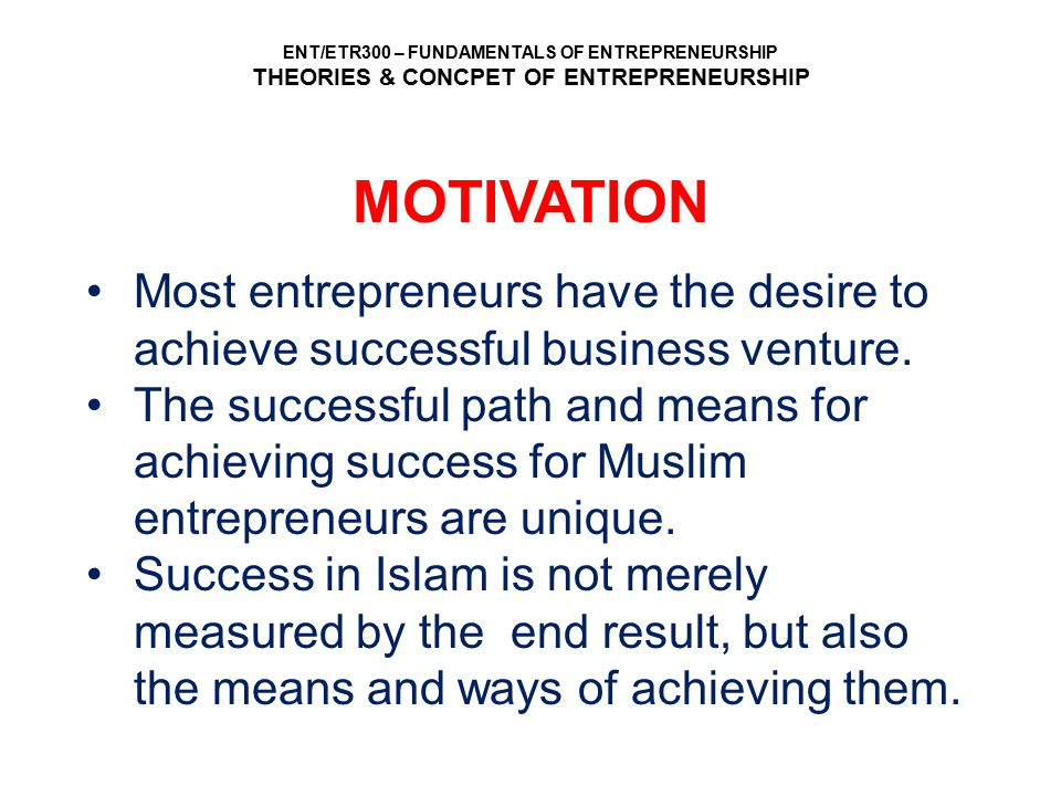 MOTIVATION Most entrepreneurs have the desire to achieve successful business venture.