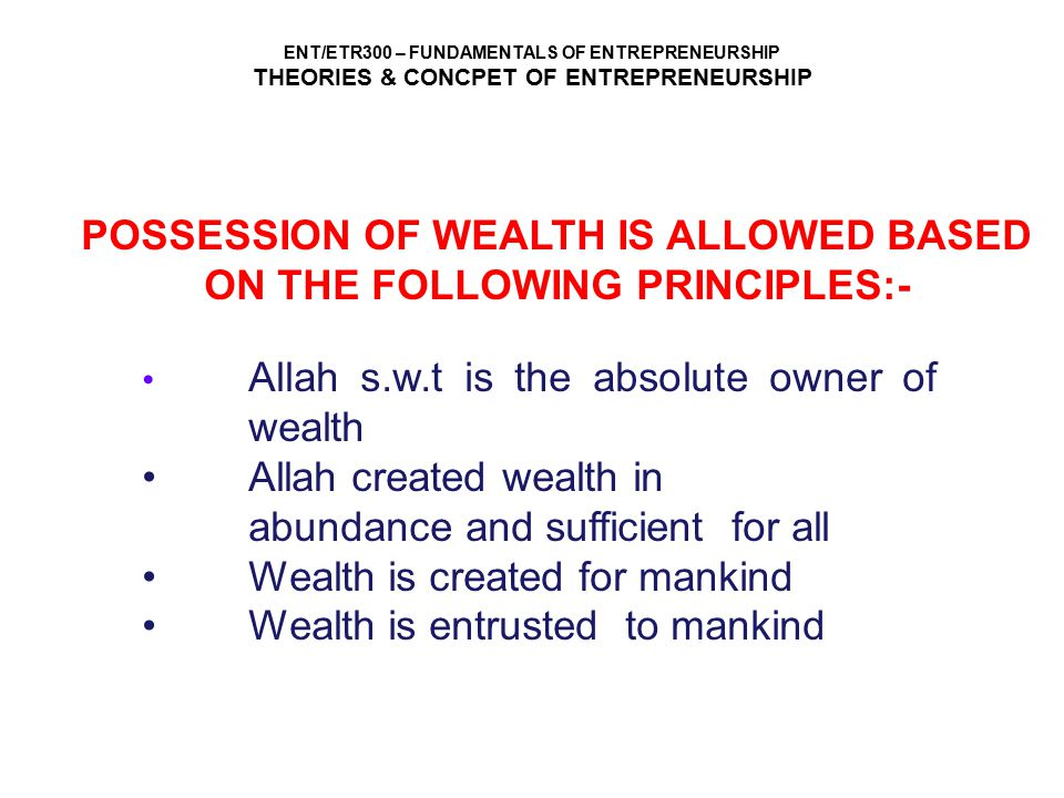 POSSESSION OF WEALTH IS ALLOWED BASED ON THE FOLLOWING PRINCIPLES:-