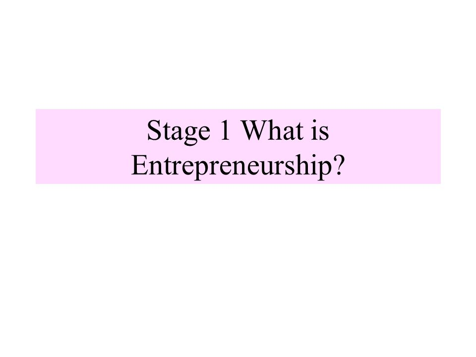 Stage 1 What is Entrepreneurship