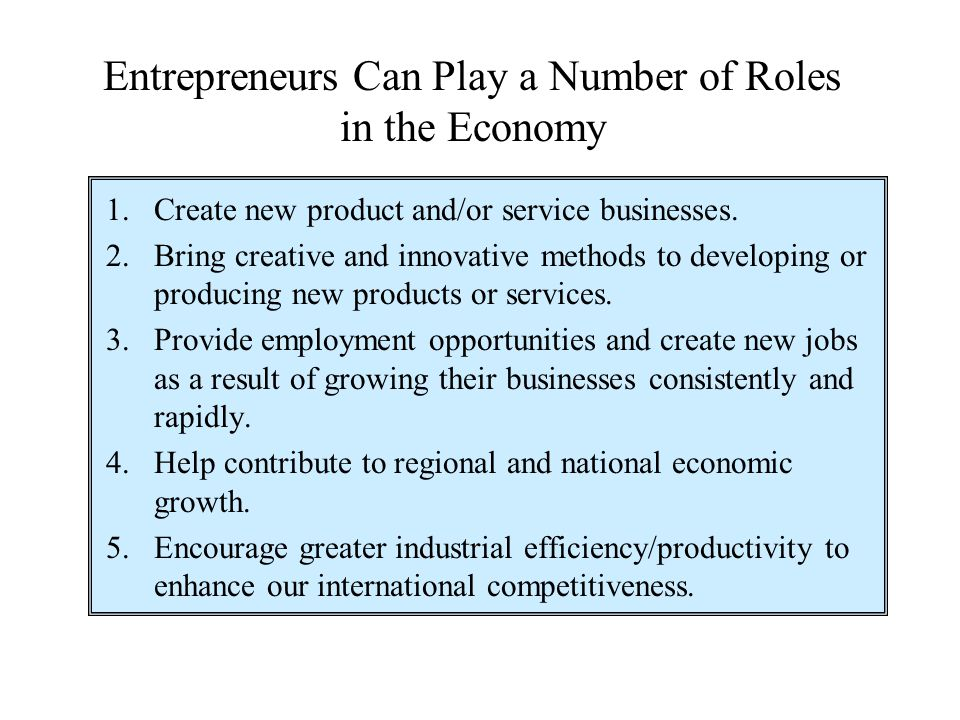 Entrepreneurs Can Play a Number of Roles in the Economy