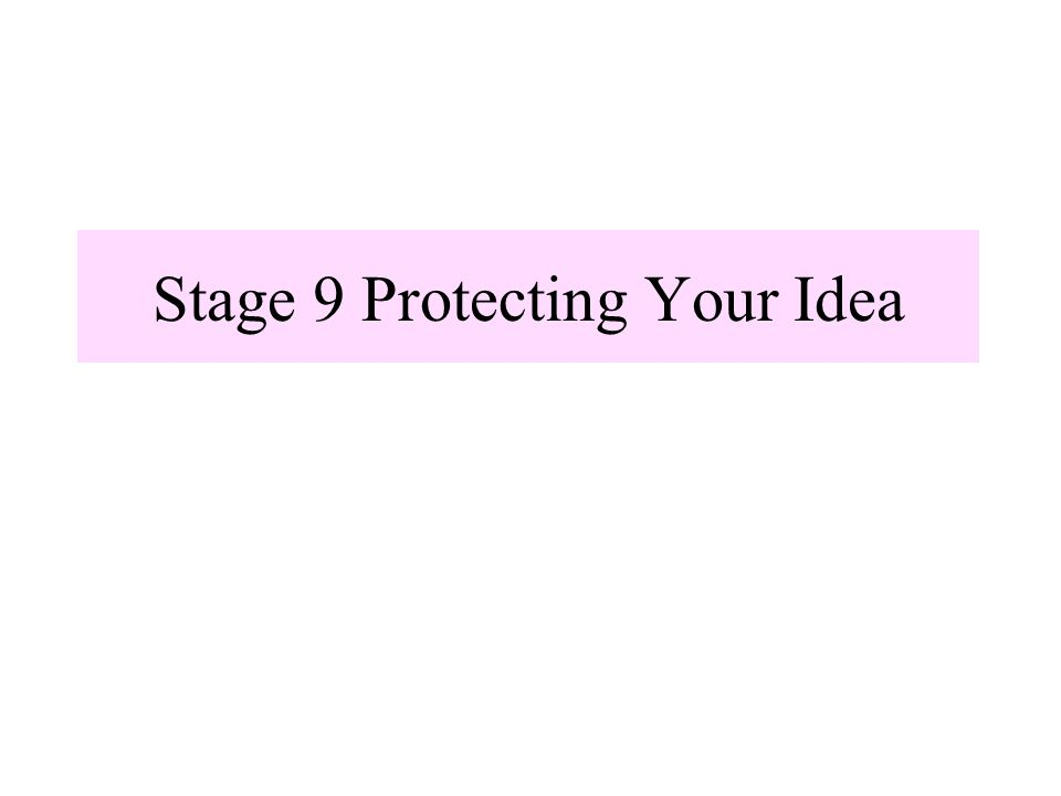 Stage 9 Protecting Your Idea