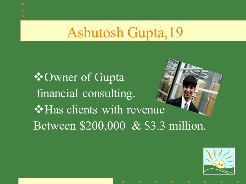 Ashutosh Gupta,19 Owner of Gupta financial consulting.