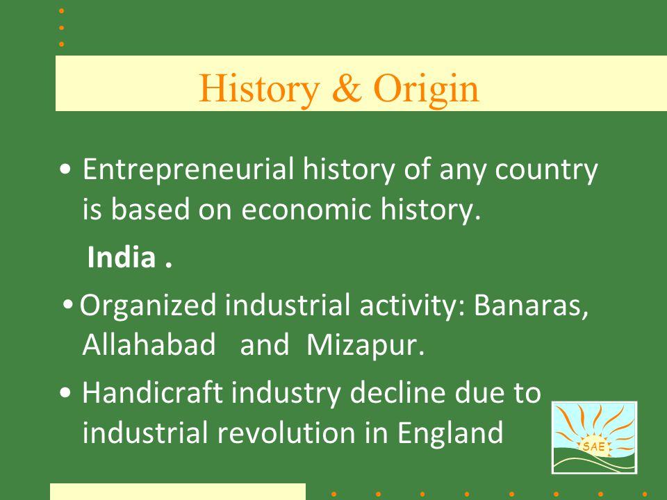 History & Origin Entrepreneurial history of any country is based on economic history. India .