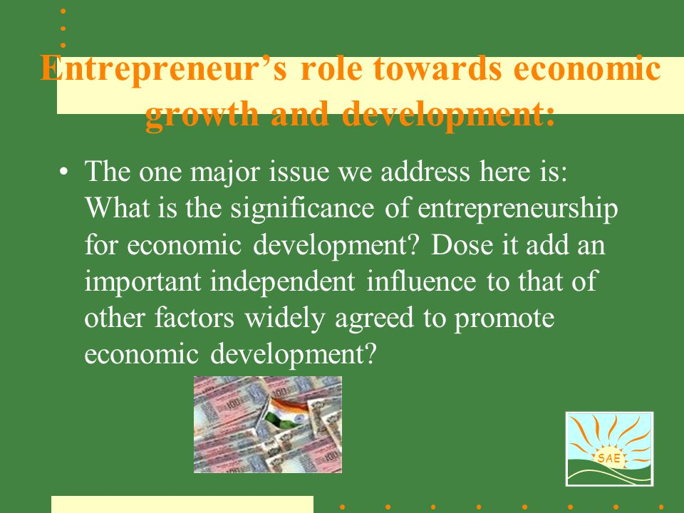 Entrepreneur's role towards economic growth and development: