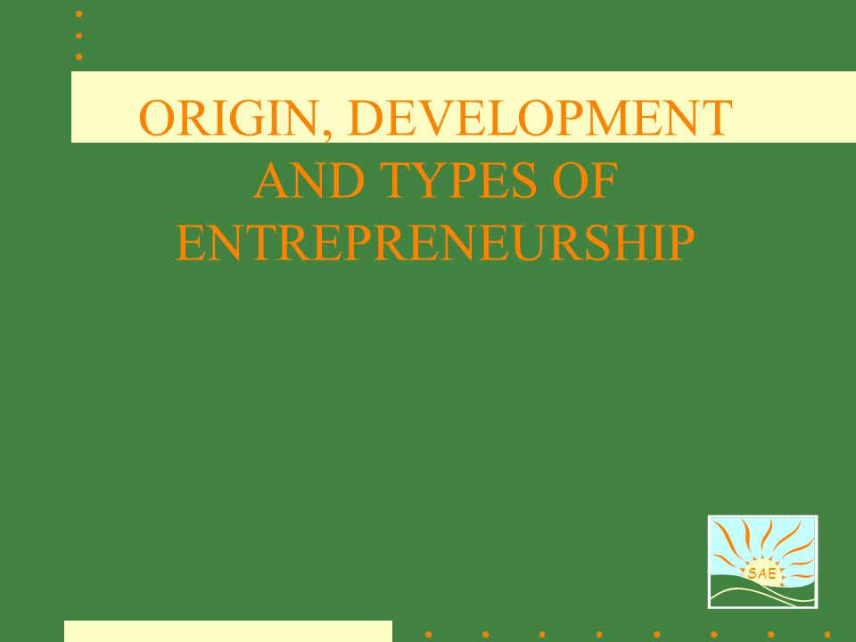 ORIGIN, DEVELOPMENT AND TYPES OF ENTREPRENEURSHIP