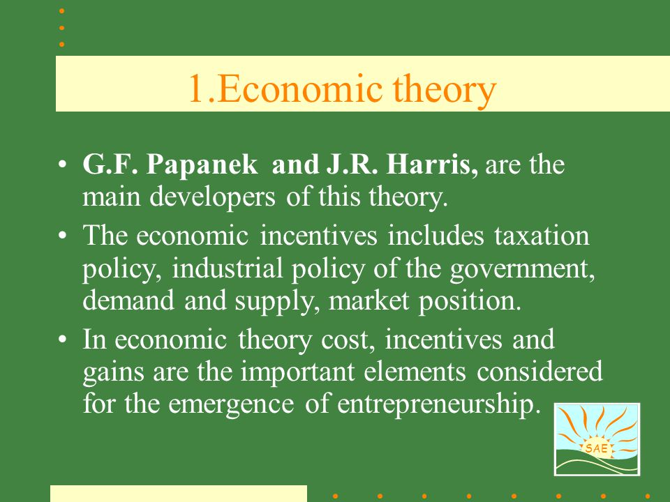 1.Economic theory G.F. Papanek and J.R. Harris, are the main developers of this theory.