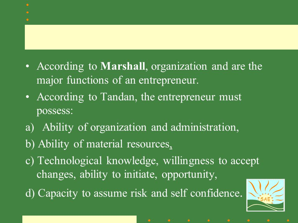 According to Marshall, organization and are the major functions of an entrepreneur.