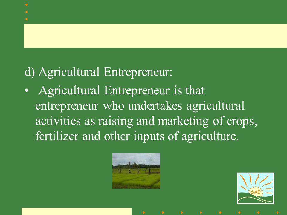 d) Agricultural Entrepreneur: