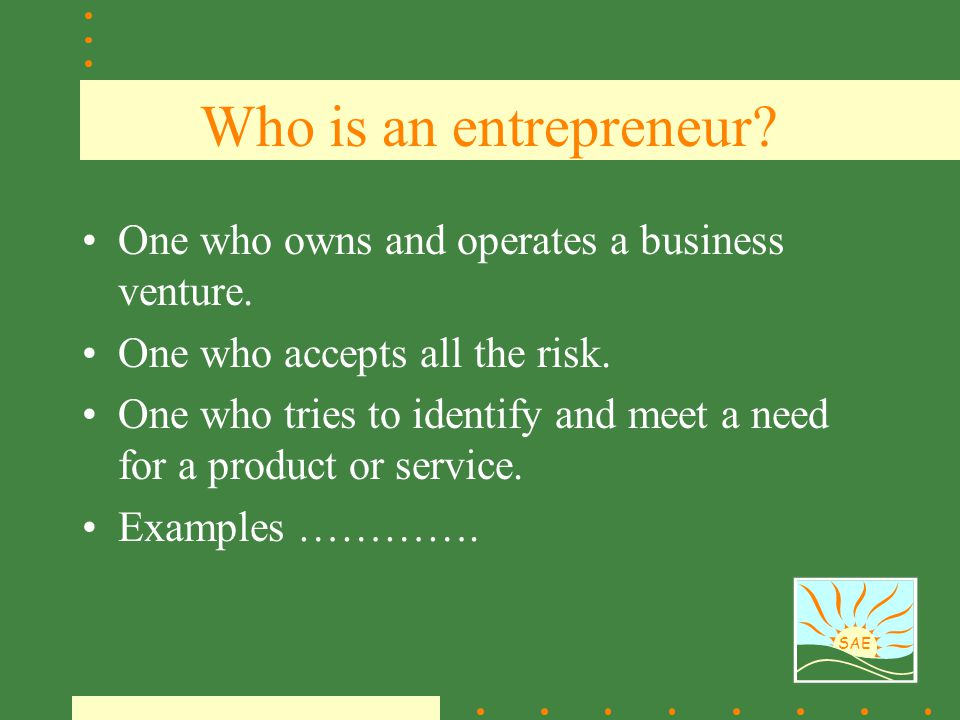 Who is an entrepreneur One who owns and operates a business venture.