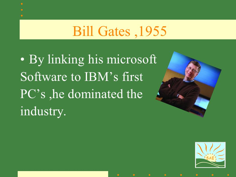 Bill Gates ,1955 By linking his microsoft Software to IBM's first