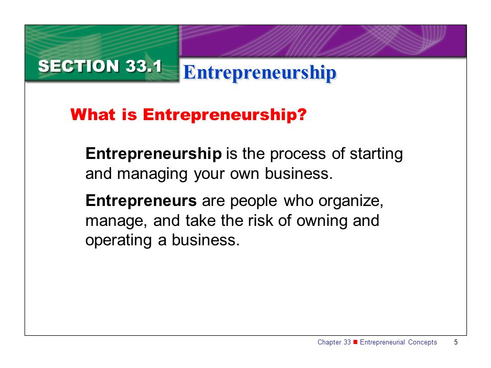 Entrepreneurship SECTION 33.1 What is Entrepreneurship