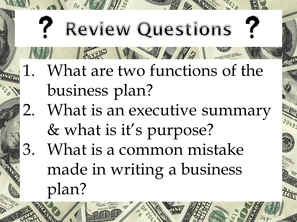 Review Questions What are two functions of the business plan
