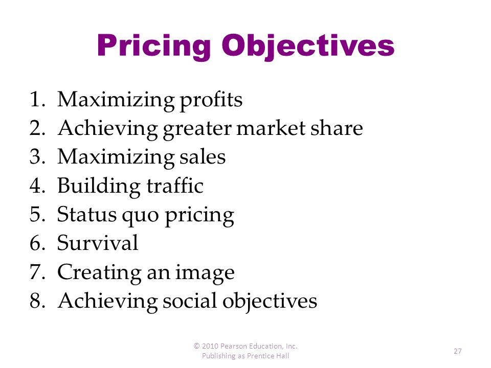 Pricing Objectives Maximizing profits Achieving greater market share