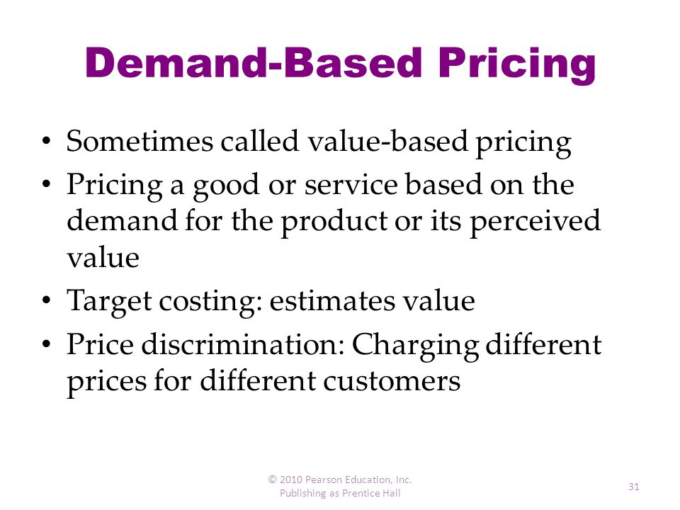 Demand-Based Pricing Sometimes called value-based pricing