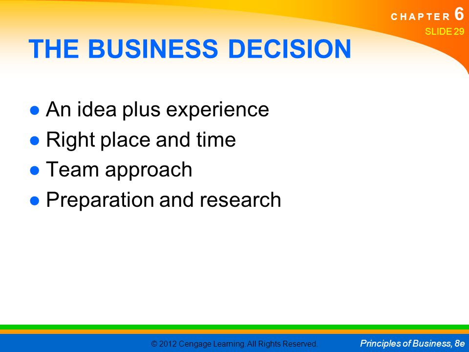 THE BUSINESS DECISION An idea plus experience Right place and time