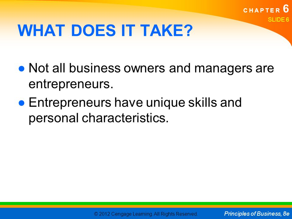 WHAT DOES IT TAKE. Not all business owners and managers are entrepreneurs.