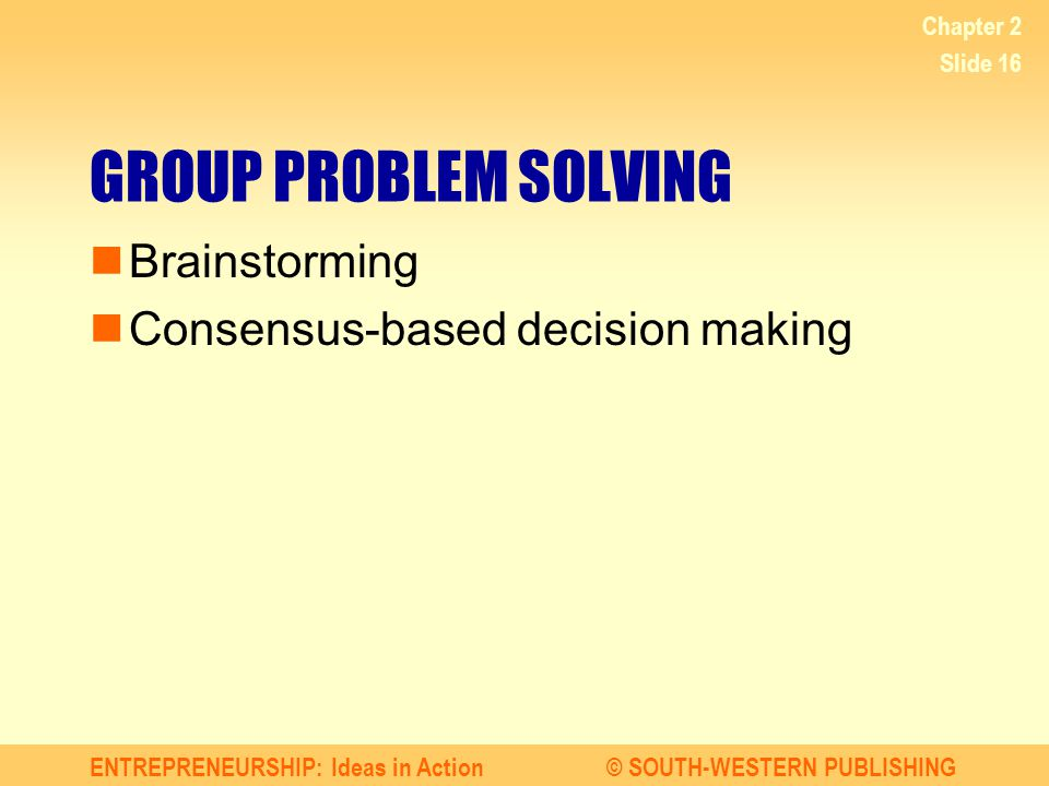GROUP PROBLEM SOLVING Brainstorming Consensus-based decision making