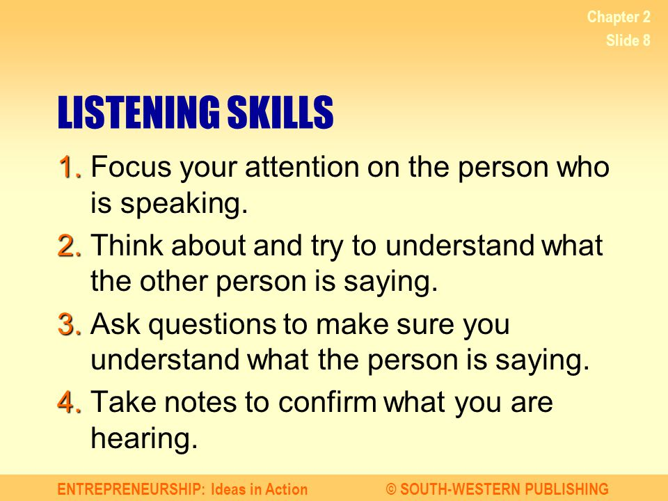 Chapter 2 LISTENING SKILLS. 1. Focus your attention on the person who is speaking.