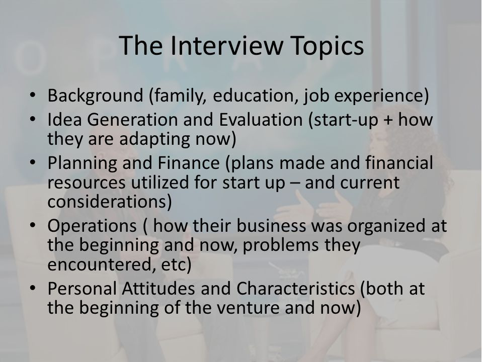 The Interview Topics Background (family, education, job experience)