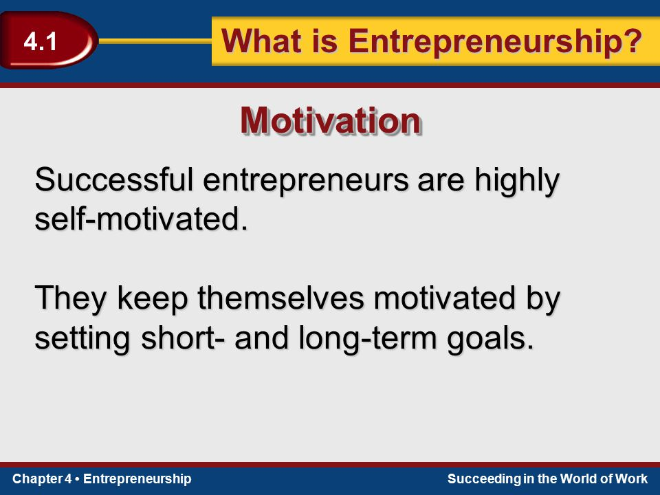 Motivation Successful entrepreneurs are highly self-motivated.
