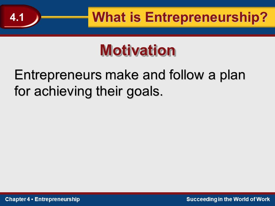 Motivation Entrepreneurs make and follow a plan for achieving their goals.