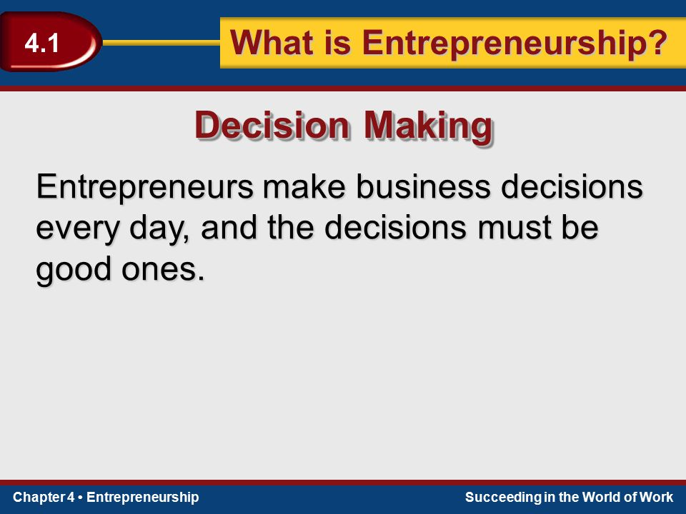 Decision Making Entrepreneurs make business decisions every day, and the decisions must be good ones.