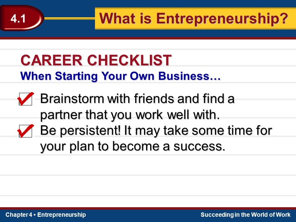 CAREER CHECKLIST When Starting Your Own Business… Brainstorm with friends and find a partner that you work well with.