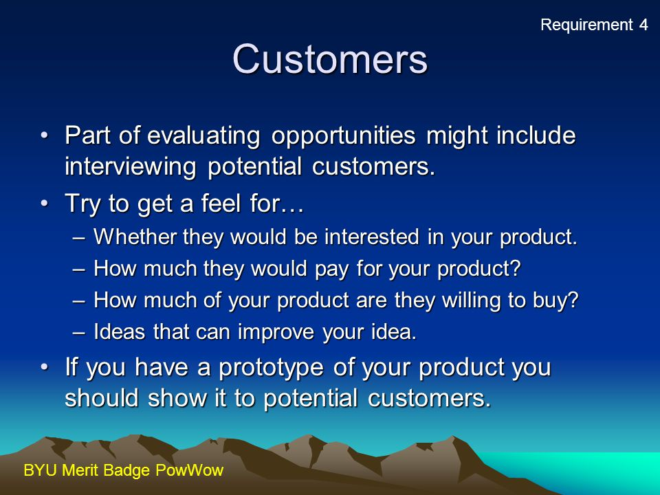 Requirement 4 Customers. Part of evaluating opportunities might include interviewing potential customers.