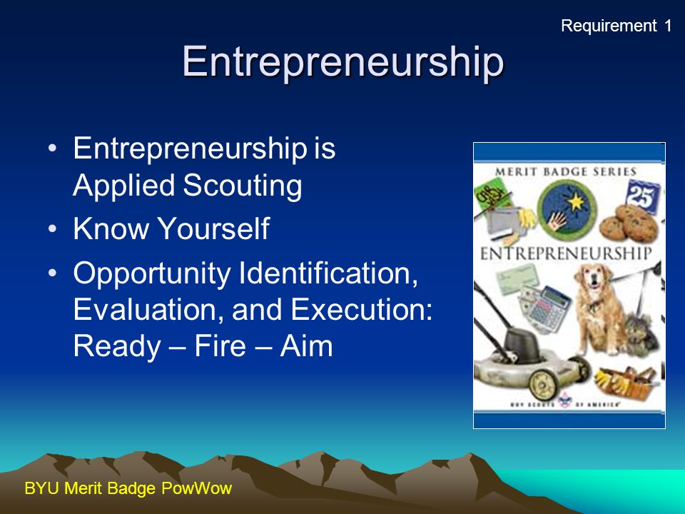 Entrepreneurship Entrepreneurship is Applied Scouting Know Yourself
